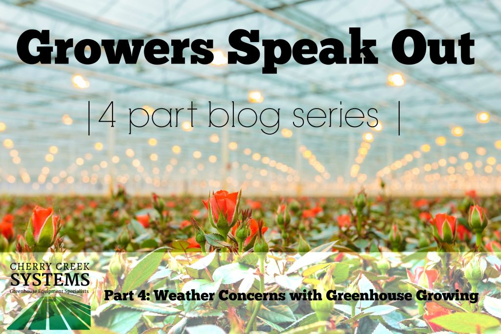 Growers Speak Out Part 4: Weather Concerns with Greenhouse Growing